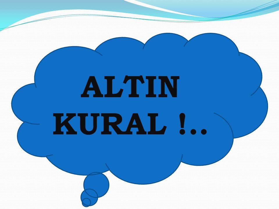 ALTIN KURAL !..