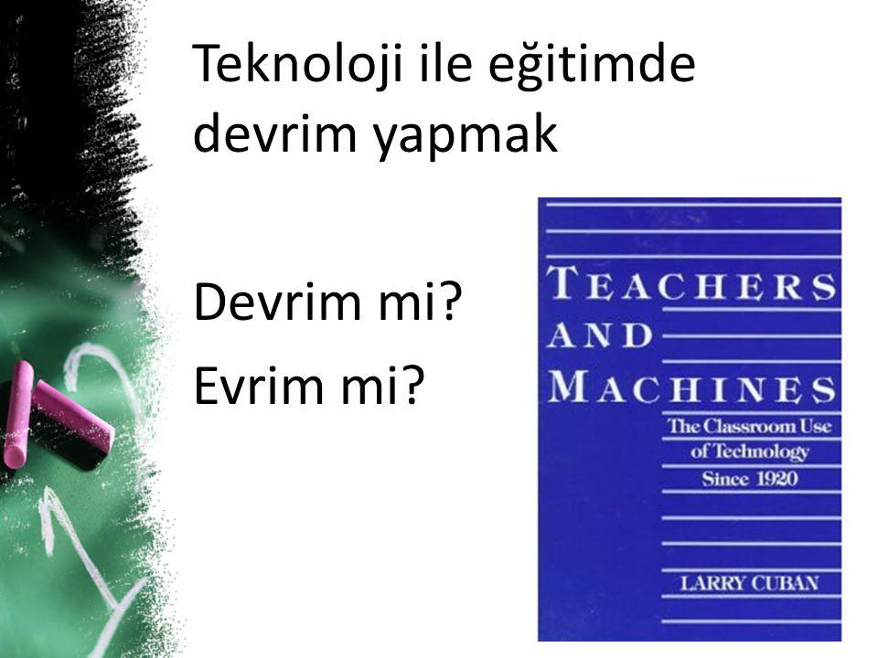 Teknoloji ile eğitimde devrim yapmak Devrim mi? Evrim mi?