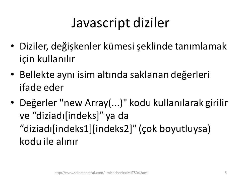 Javascript komutları • Metinsel yöntemleri – Kullanıcının giriş işleme, web sayfasının şekillendirme için kullanılır – Karakter sayısı belirleme (değişken.length) – Metin arama (değişken.indexOf) – Metinin bölümü belirleme (değişken.substr) – Büyük veya küçük harfe çevirme (değişken.toLowerCase, değişken.toUpperCase) 7http://www.scinetcentral.com/~mishchenko/MIT504.html