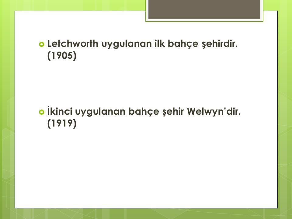  Letchworth uygulanan ilk bahçe şehirdir. (1905)  İkinci uygulanan bahçe şehir Welwyn'dir. (1919)