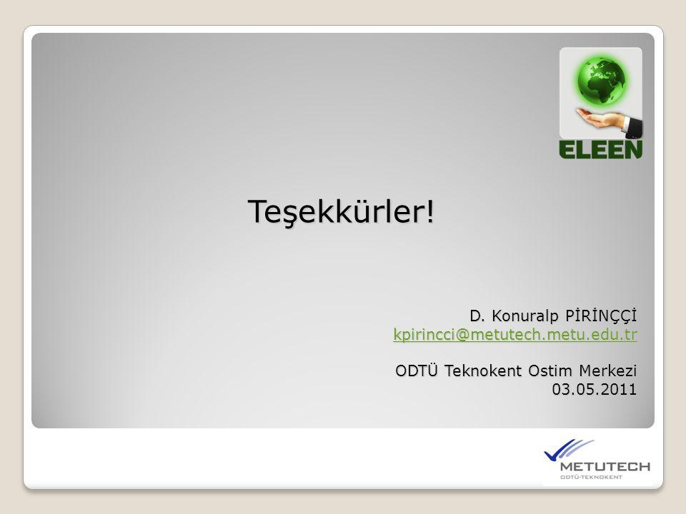 Teşekkürler! D. Konuralp PİRİNÇÇİ kpirincci@metutech.metu.edu.tr ODTÜ Teknokent Ostim Merkezi 03.05.2011