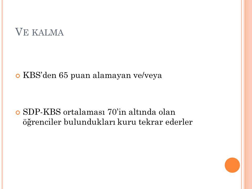 V E KALMA KBS'den 65 puan alamayan ve/veya SDP-KBS ortalaması 70'in altında olan öğrenciler bulundukları kuru tekrar ederler