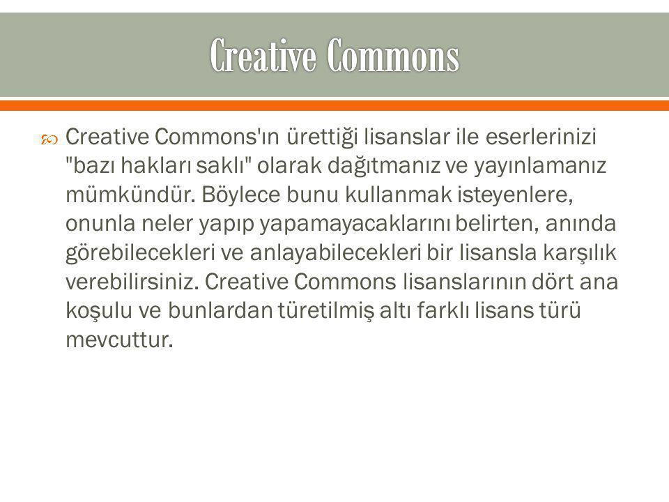  Creative Commons ın ürettiği lisanslar ile eserlerinizi bazı hakları saklı olarak dağıtmanız ve yayınlamanız mümkündür.