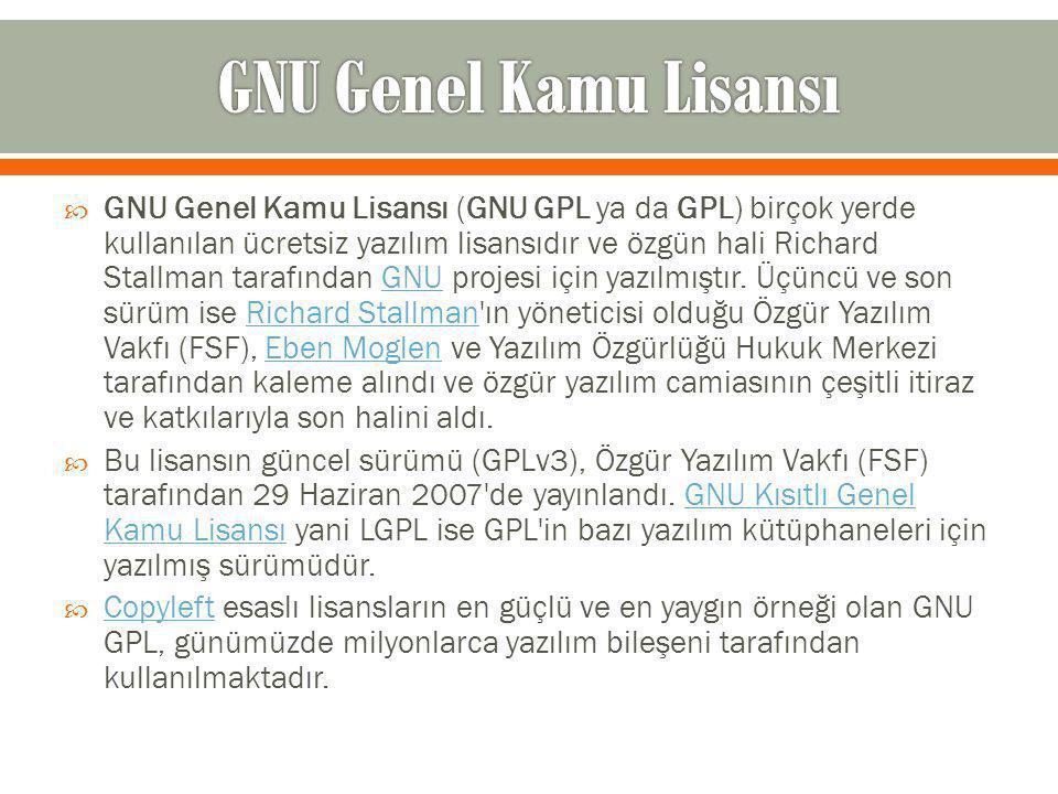  GNU Genel Kamu Lisansı (GNU GPL ya da GPL) birçok yerde kullanılan ücretsiz yazılım lisansıdır ve özgün hali Richard Stallman tarafından GNU projesi için yazılmıştır.