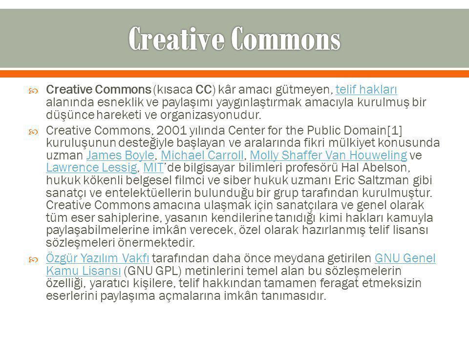  Creative Commons (kısaca CC) kâr amacı gütmeyen, telif hakları alanında esneklik ve paylaşımı yaygınlaştırmak amacıyla kurulmuş bir düşünce hareketi ve organizasyonudur.telif hakları  Creative Commons, 2001 yılında Center for the Public Domain[1] kuruluşunun desteğiyle başlayan ve aralarında fikri mülkiyet konusunda uzman James Boyle, Michael Carroll, Molly Shaffer Van Houweling ve Lawrence Lessig, MIT'de bilgisayar bilimleri profesörü Hal Abelson, hukuk kökenli belgesel filmci ve siber hukuk uzmanı Eric Saltzman gibi sanatçı ve entelektüellerin bulunduğu bir grup tarafından kurulmuştur.