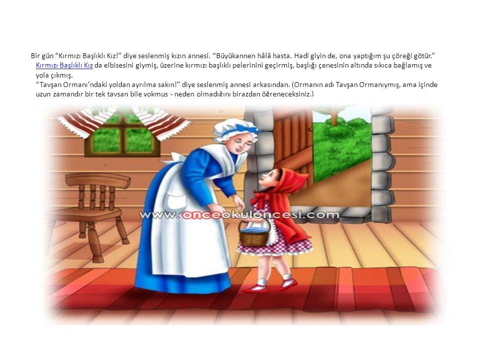 """Bir gün """"Kırmızı Başlıklı Kız!"""" diye seslenmiş kızın annesi. """"Büyükannen hâlâ hasta. Hadi giyin de, ona yaptığım şu çöreği götür."""" Kırmızı Başlıklı Kı"""