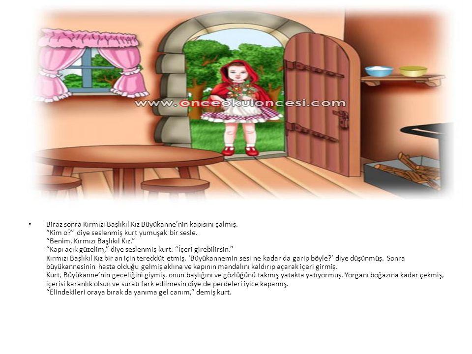 • Kırmızı Başlıkıl Kız çöreği yatağın yanındik küçük masanın üzerine koymuş, ama hemen kurdun yanına gitmemiş.