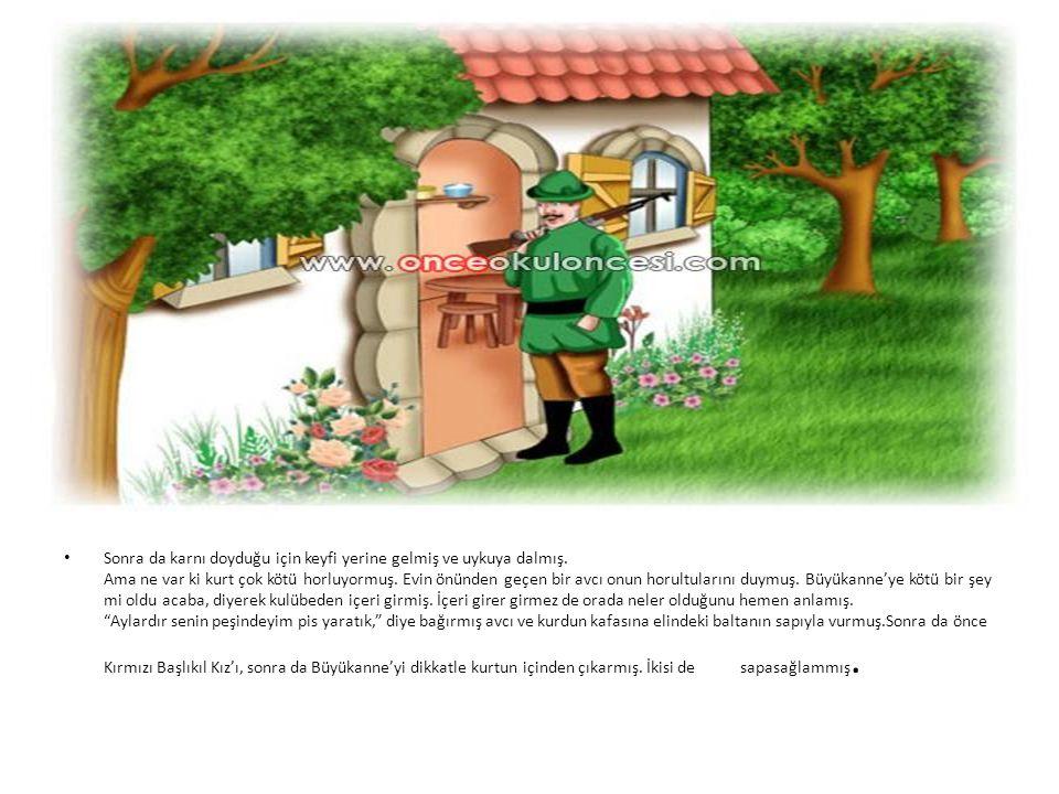• Büyükanne, Kırmızı Başlıkıl Kız'ın ona getirdiği çöreği afiyetle yemiş.