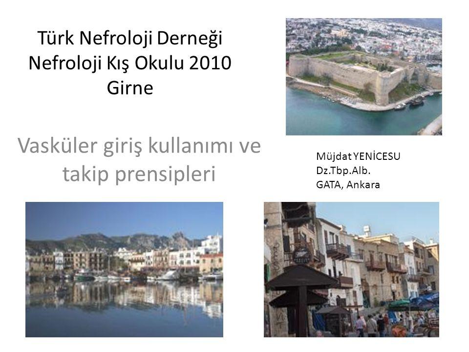 Türk Nefroloji Derneği Nefroloji Kış Okulu 2010 Girne Vasküler giriş kullanımı ve takip prensipleri Müjdat YENİCESU Dz.Tbp.Alb. GATA, Ankara
