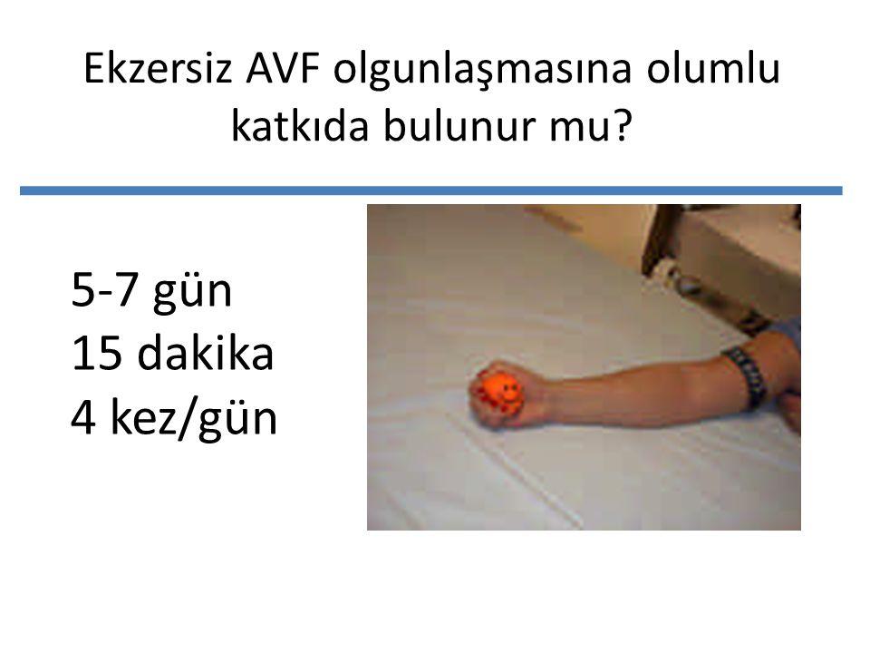 5-7 gün 15 dakika 4 kez/gün Ekzersiz AVF olgunlaşmasına olumlu katkıda bulunur mu?