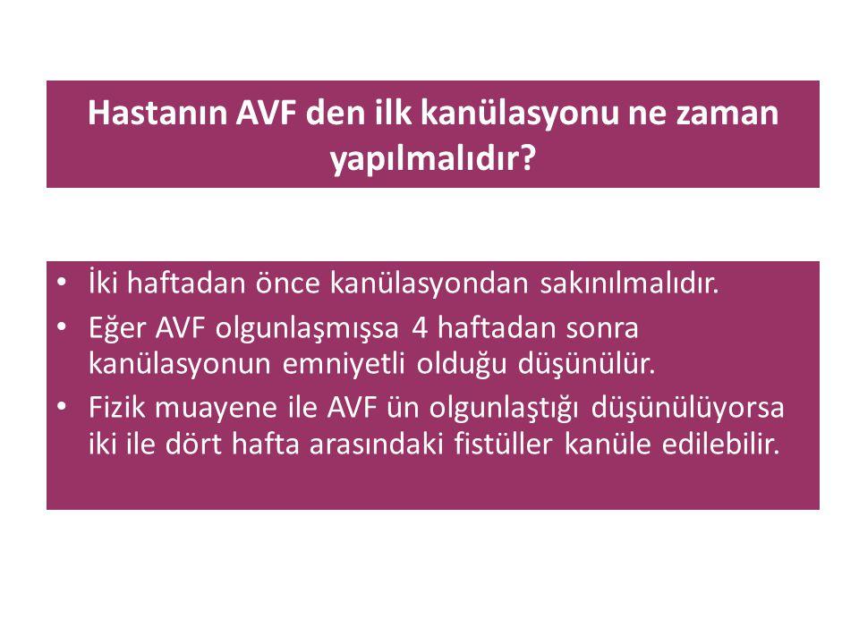 Hastanın AVF den ilk kanülasyonu ne zaman yapılmalıdır? • İki haftadan önce kanülasyondan sakınılmalıdır. • Eğer AVF olgunlaşmışsa 4 haftadan sonra ka