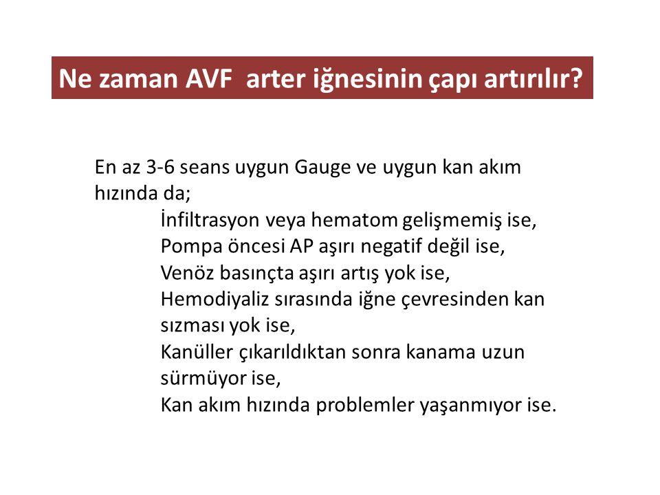 Ne zaman AVF arter iğnesinin çapı artırılır? En az 3-6 seans uygun Gauge ve uygun kan akım hızında da; İnfiltrasyon veya hematom gelişmemiş ise, Pompa