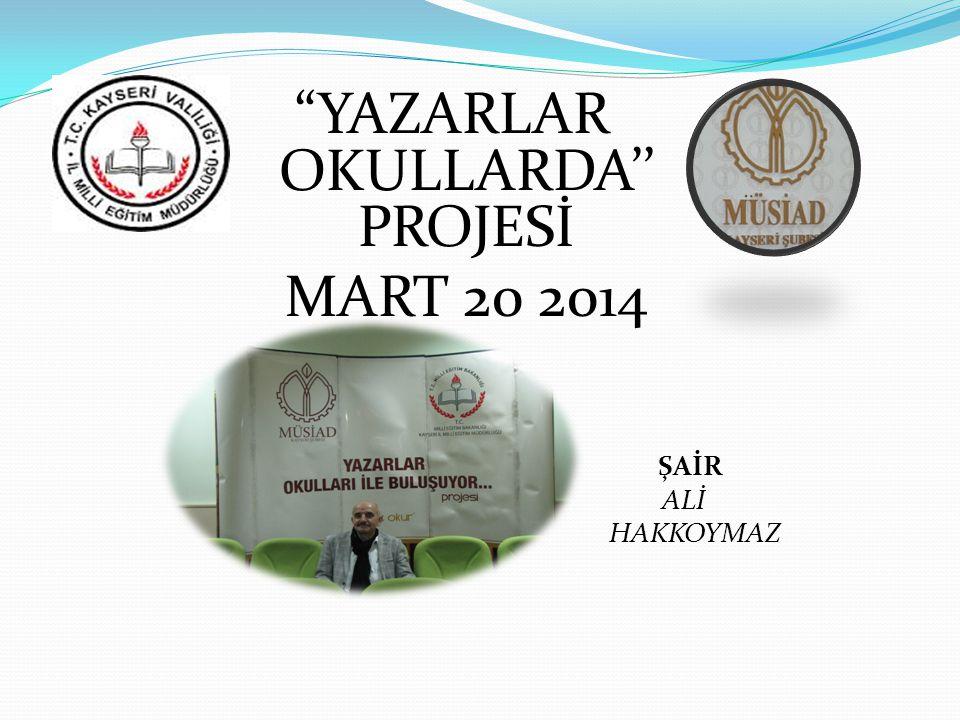 YAZARLAR OKULLARDA'' PROJESİ MART 20 2014 ŞAİR ALİ HAKKOYMAZ