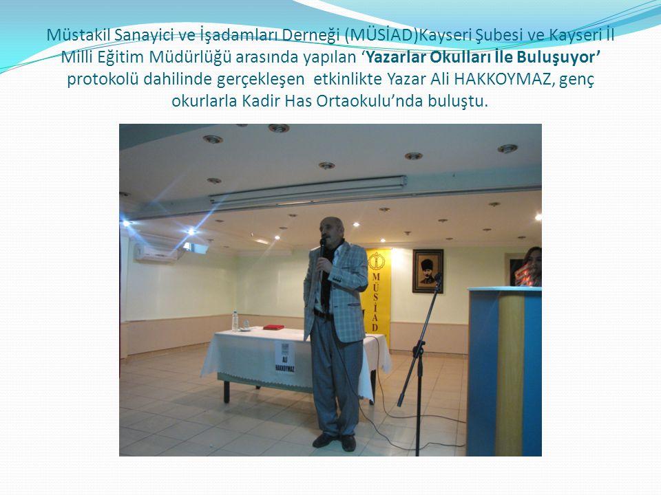 Müstakil Sanayici ve İşadamları Derneği (MÜSİAD)Kayseri Şubesi ve Kayseri İl Milli Eğitim Müdürlüğü arasında yapılan 'Yazarlar Okulları İle Buluşuyor'