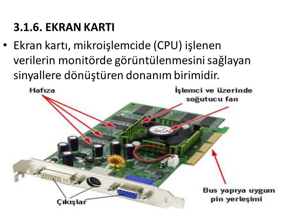 3.1.6. EKRAN KARTI • Ekran kartı, mikroişlemcide (CPU) işlenen verilerin monitörde görüntülenmesini sağlayan sinyallere dönüştüren donanım birimidir.