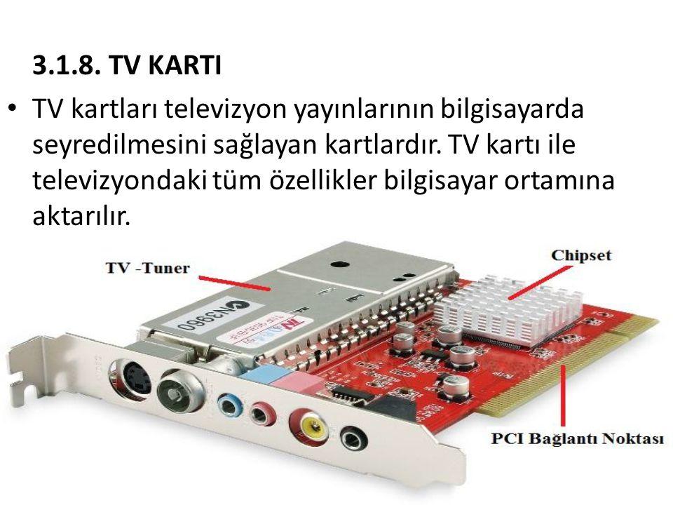 3.1.8. TV KARTI • TV kartları televizyon yayınlarının bilgisayarda seyredilmesini sağlayan kartlardır. TV kartı ile televizyondaki tüm özellikler bilg