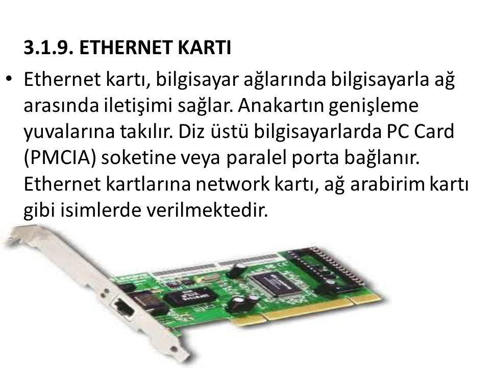 3.1.9. ETHERNET KARTI • Ethernet kartı, bilgisayar ağlarında bilgisayarla ağ arasında iletişimi sağlar. Anakartın genişleme yuvalarına takılır. Diz üs