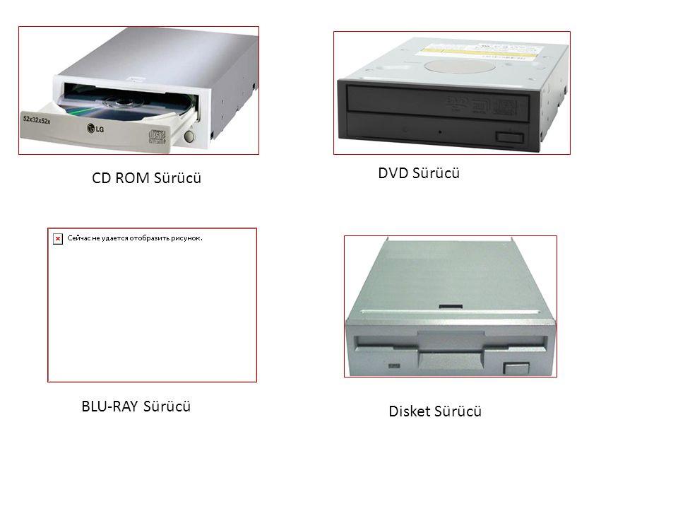 CD ROM Sürücü DVD Sürücü BLU-RAY Sürücü Disket Sürücü