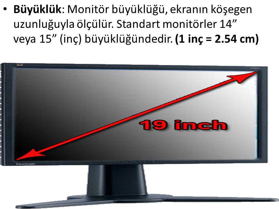 """• Büyüklük: Monitör büyüklüğü, ekranın köşegen uzunluğuyla ölçülür. Standart monitörler 14"""" veya 15"""" (inç) büyüklüğündedir. (1 inç = 2.54 cm)"""