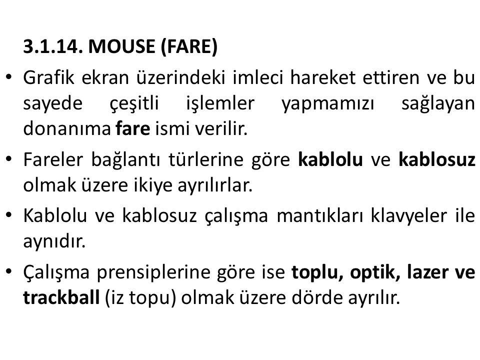 3.1.14. MOUSE (FARE) • Grafik ekran üzerindeki imleci hareket ettiren ve bu sayede çeşitli işlemler yapmamızı sağlayan donanıma fare ismi verilir. • F