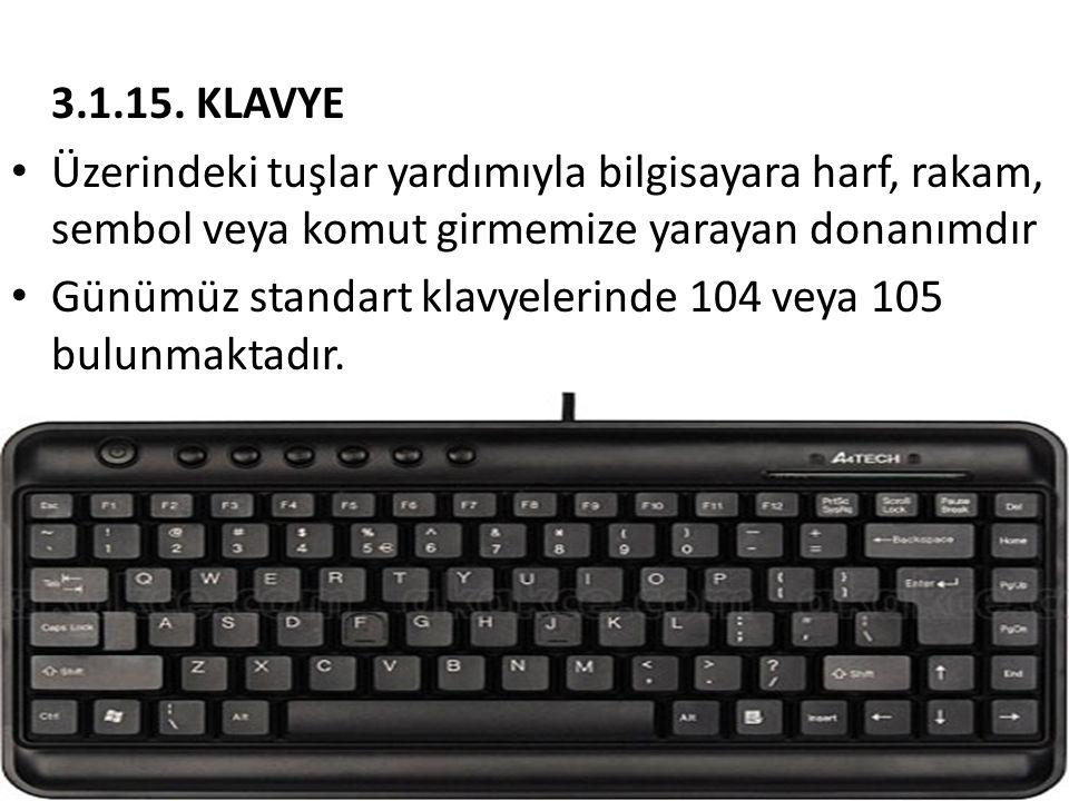 3.1.15. KLAVYE • Üzerindeki tuşlar yardımıyla bilgisayara harf, rakam, sembol veya komut girmemize yarayan donanımdır • Günümüz standart klavyelerinde