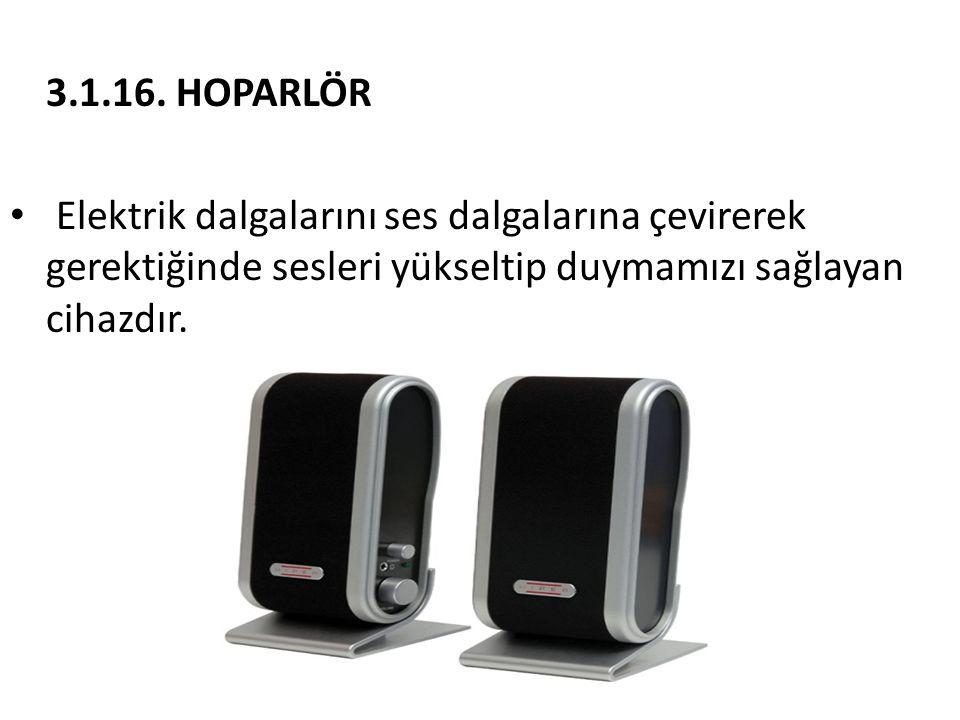 3.1.16. HOPARLÖR • Elektrik dalgalarını ses dalgalarına çevirerek gerektiğinde sesleri yükseltip duymamızı sağlayan cihazdır.