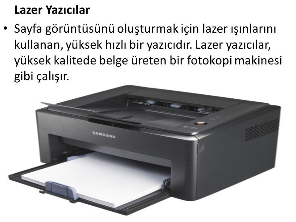 Lazer Yazıcılar • Sayfa görüntüsünü oluşturmak için lazer ışınlarını kullanan, yüksek hızlı bir yazıcıdır. Lazer yazıcılar, yüksek kalitede belge üret
