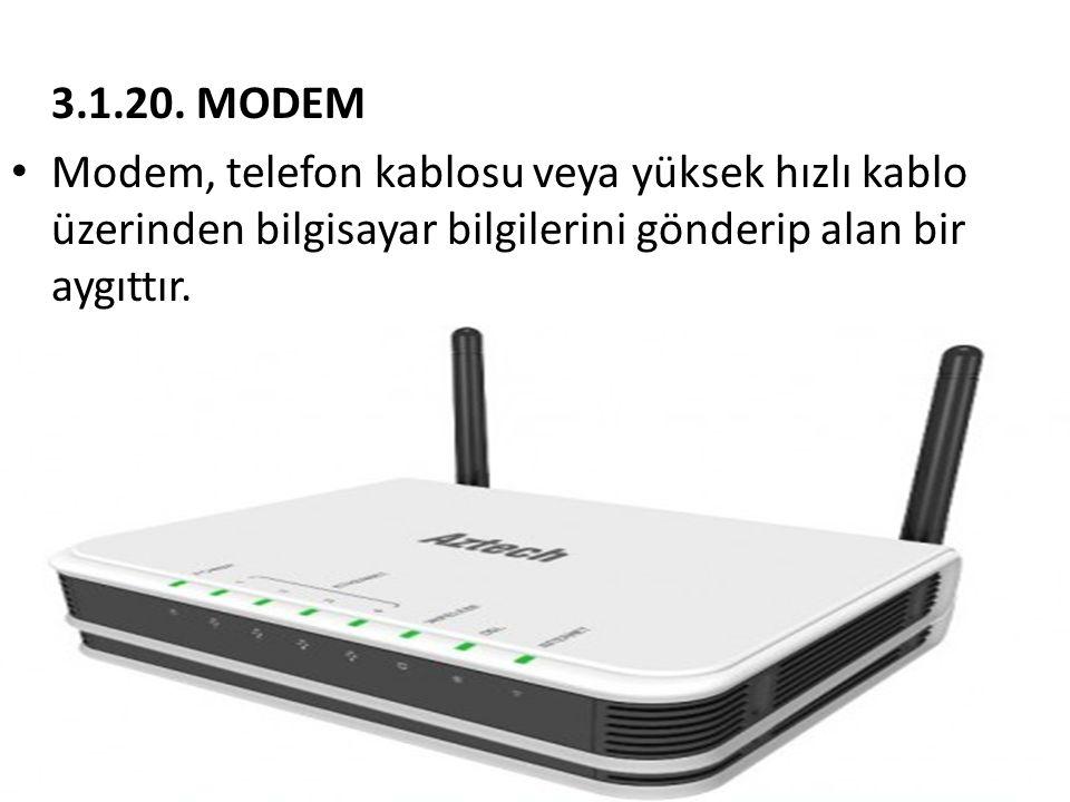 3.1.20. MODEM • Modem, telefon kablosu veya yüksek hızlı kablo üzerinden bilgisayar bilgilerini gönderip alan bir aygıttır.