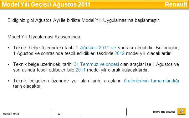Renault MAIS2011 Model Yılı Geçişi / Ağustos 2011 Renault Bildiğiniz gibi Ağustos Ayı ile birlikte Model Yılı Uygulaması'na başlanmıştır.