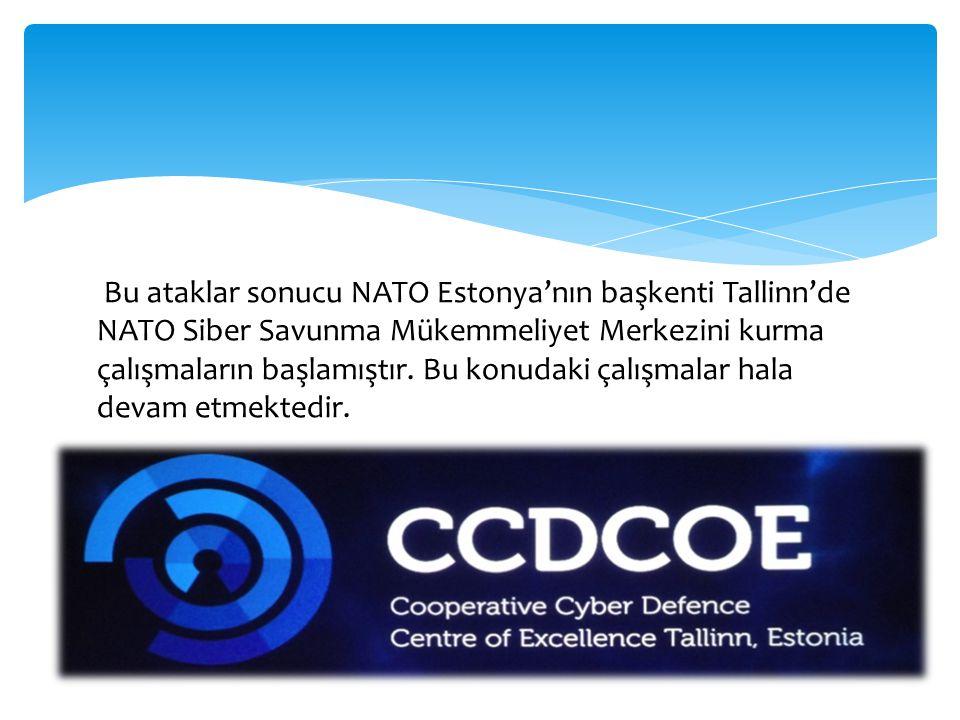 Bu ataklar sonucu NATO Estonya'nın başkenti Tallinn'de NATO Siber Savunma Mükemmeliyet Merkezini kurma çalışmaların başlamıştır. Bu konudaki çalışmala