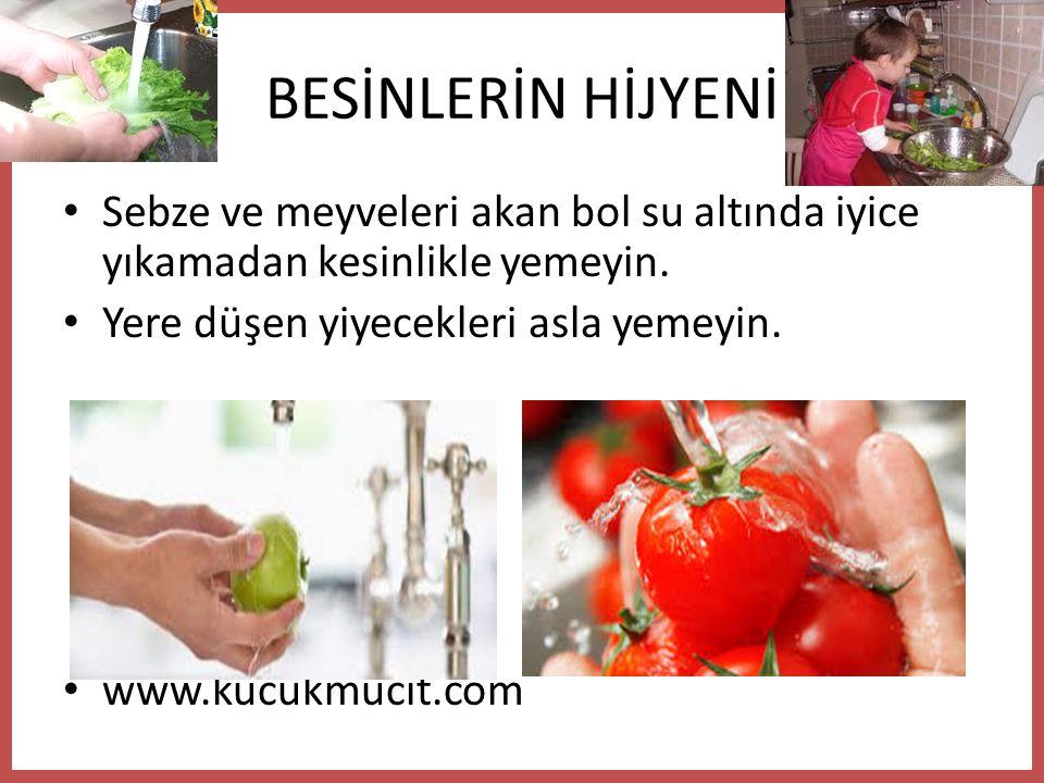 BESİNLERİN HİJYENİ • Sebze ve meyveleri akan bol su altında iyice yıkamadan kesinlikle yemeyin.