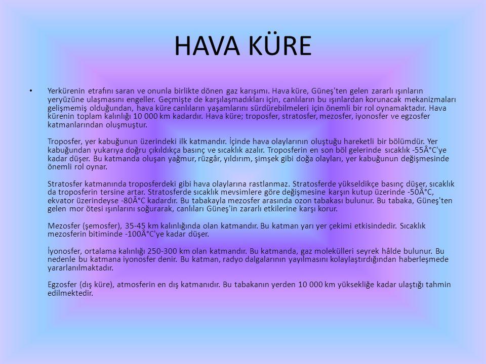 HAVA KÜRE • Yerkürenin etrafını saran ve onunla birlikte dönen gaz karışımı. Hava küre, Güneş'ten gelen zararlı ışınların yeryüzüne ulaşmasını engelle