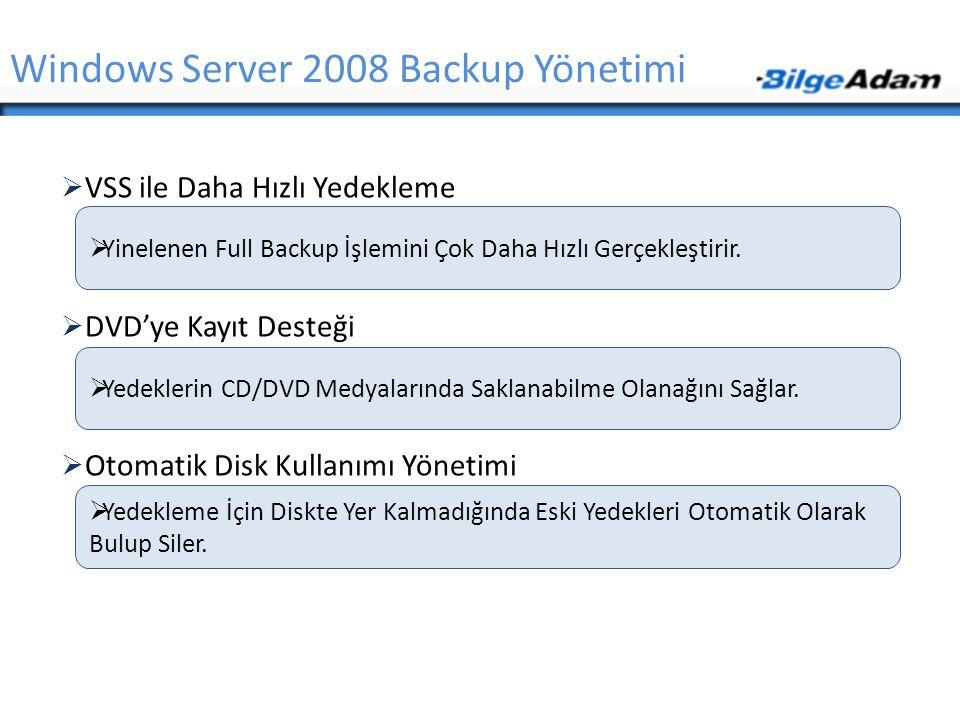  VSS ile Daha Hızlı Yedekleme  DVD'ye Kayıt Desteği  Otomatik Disk Kullanımı Yönetimi Windows Server 2008 Backup Yönetimi  Yinelenen Full Backup İ