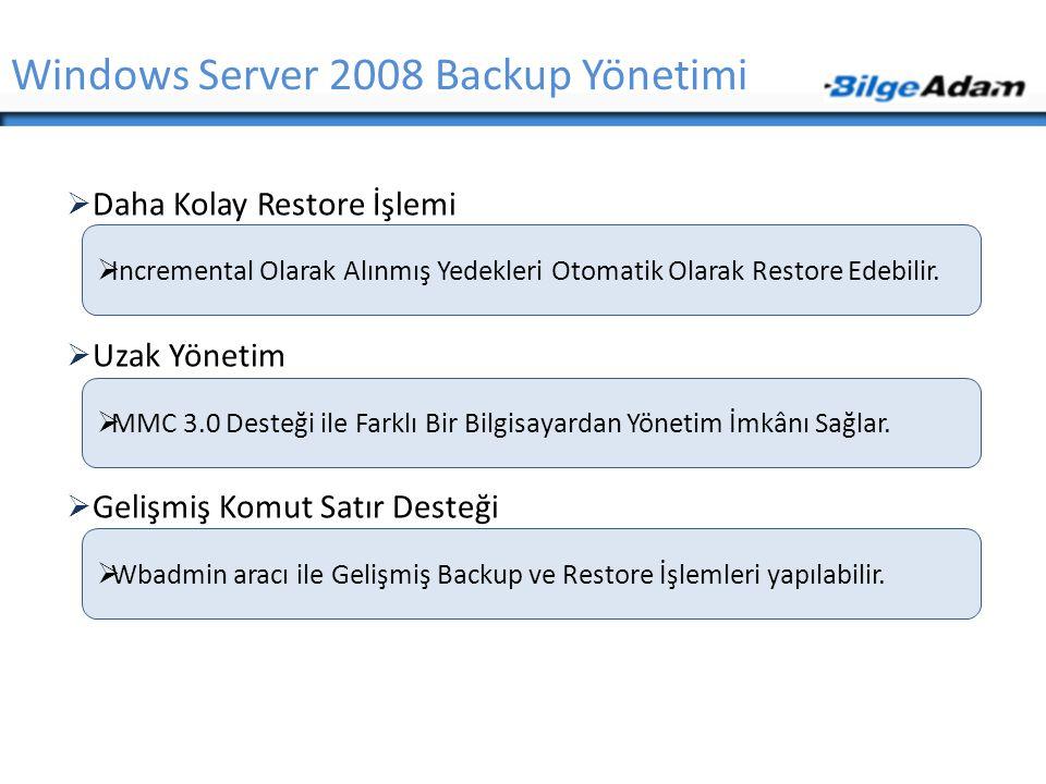  Daha Kolay Restore İşlemi  Uzak Yönetim  Gelişmiş Komut Satır Desteği Windows Server 2008 Backup Yönetimi  Incremental Olarak Alınmış Yedekleri O