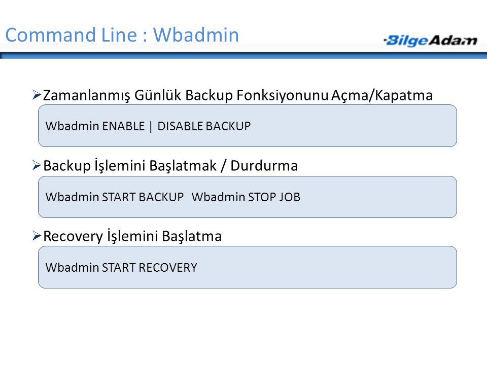  Zamanlanmış Günlük Backup Fonksiyonunu Açma/Kapatma  Backup İşlemini Başlatmak / Durdurma  Recovery İşlemini Başlatma Command Line : Wbadmin Wbadm