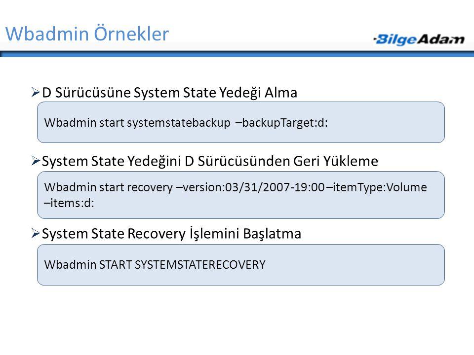  D Sürücüsüne System State Yedeği Alma  System State Yedeğini D Sürücüsünden Geri Yükleme  System State Recovery İşlemini Başlatma Wbadmin Örnekler
