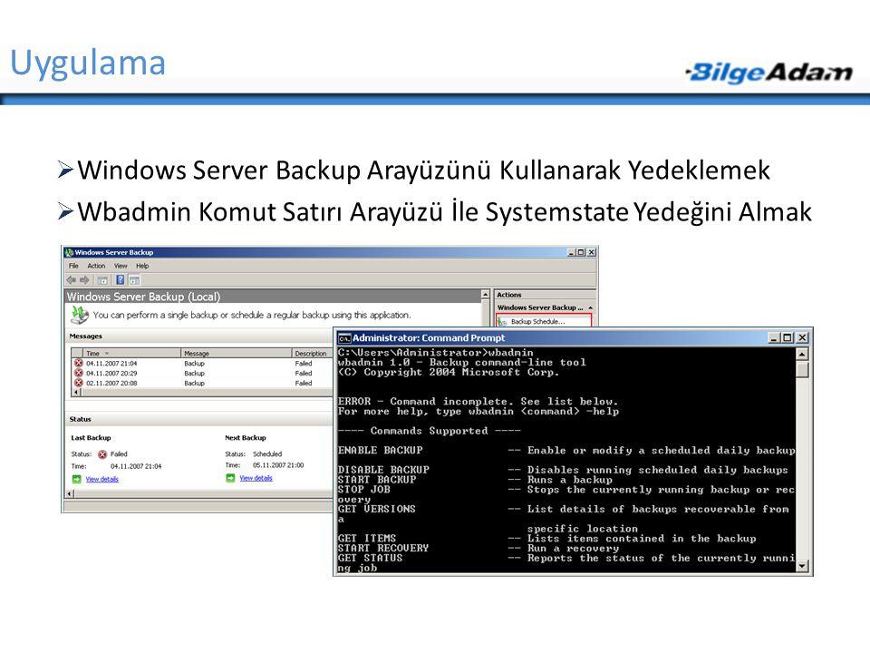  Windows Server Backup Arayüzünü Kullanarak Yedeklemek  Wbadmin Komut Satırı Arayüzü İle Systemstate Yedeğini Almak Uygulama