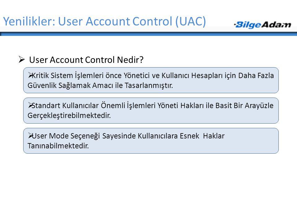 Yenilikler: User Account Control (UAC)  User Account Control Nedir?  Kritik Sistem İşlemleri önce Yönetici ve Kullanıcı Hesapları için Daha Fazla Gü