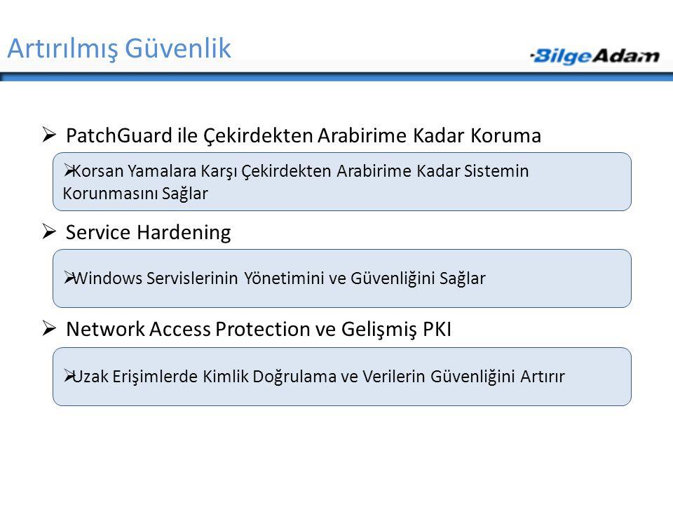 Artırılmış Güvenlik  PatchGuard ile Çekirdekten Arabirime Kadar Koruma  Service Hardening  Network Access Protection ve Gelişmiş PKI  Korsan Yamal