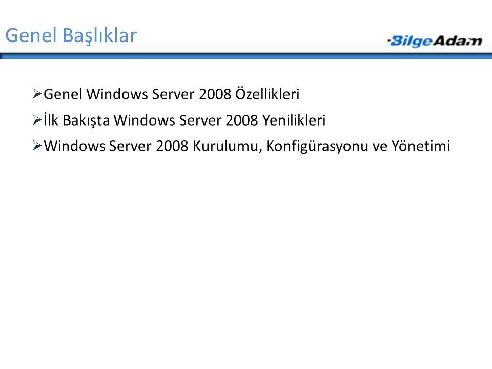 Genel Başlıklar  Genel Windows Server 2008 Özellikleri  İlk Bakışta Windows Server 2008 Yenilikleri  Windows Server 2008 Kurulumu, Konfigürasyonu v