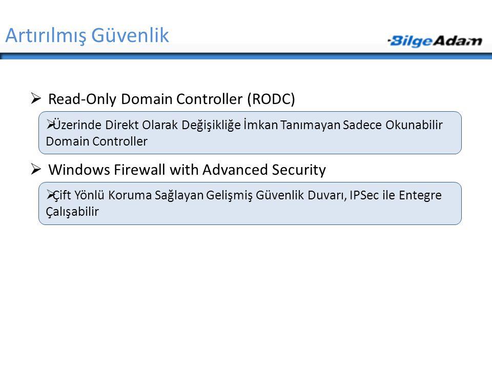 Artırılmış Güvenlik  Read-Only Domain Controller (RODC)  Windows Firewall with Advanced Security  Üzerinde Direkt Olarak Değişikliğe İmkan Tanımaya
