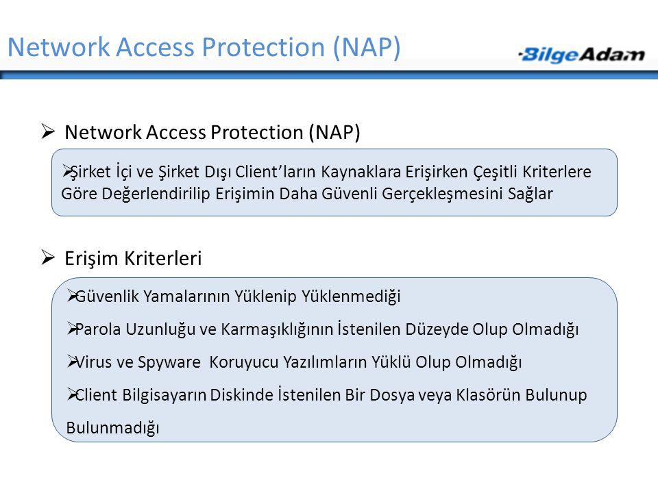 Network Access Protection (NAP)  Network Access Protection (NAP)  Erişim Kriterleri  Şirket İçi ve Şirket Dışı Client'ların Kaynaklara Erişirken Çe