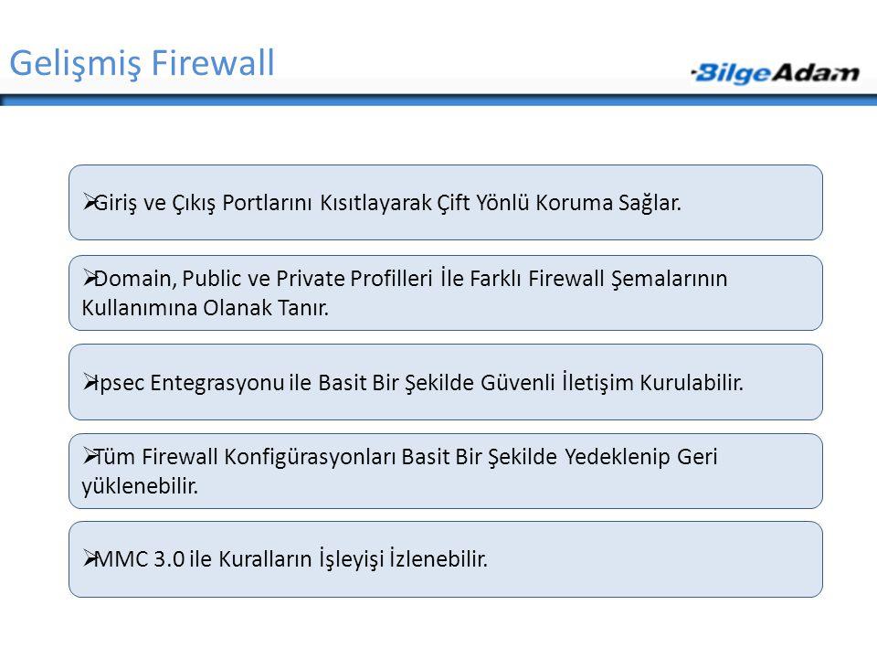 Gelişmiş Firewall  Giriş ve Çıkış Portlarını Kısıtlayarak Çift Yönlü Koruma Sağlar.  Domain, Public ve Private Profilleri İle Farklı Firewall Şemala