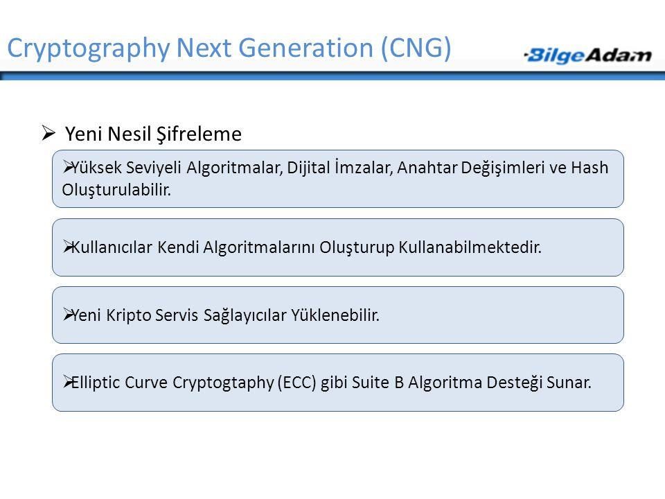 Cryptography Next Generation (CNG)  Yeni Nesil Şifreleme  Yüksek Seviyeli Algoritmalar, Dijital İmzalar, Anahtar Değişimleri ve Hash Oluşturulabilir