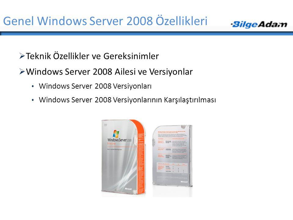 Genel Windows Server 2008 Özellikleri  Teknik Özellikler ve Gereksinimler  Windows Server 2008 Ailesi ve Versiyonlar • Windows Server 2008 Versiyonl