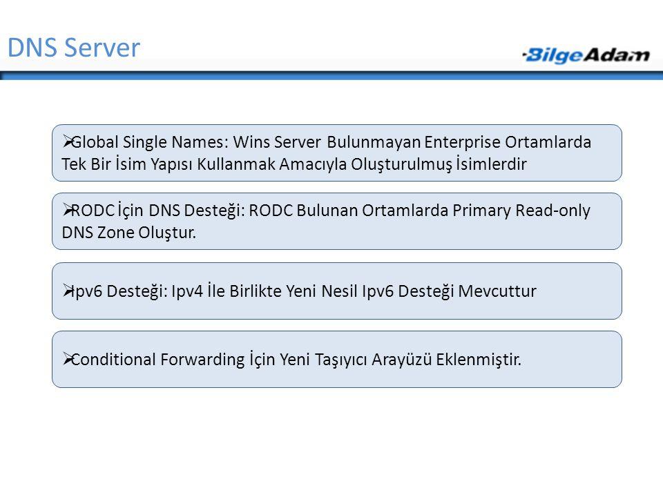 DNS Server  Global Single Names: Wins Server Bulunmayan Enterprise Ortamlarda Tek Bir İsim Yapısı Kullanmak Amacıyla Oluşturulmuş İsimlerdir  RODC İ