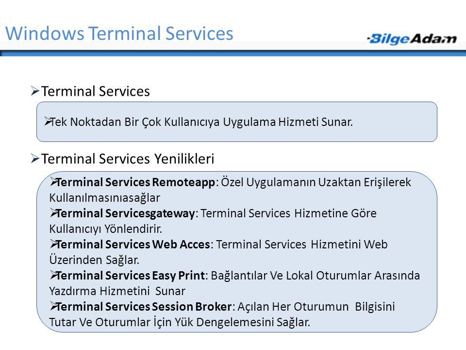  Terminal Services  Terminal Services Yenilikleri Windows Terminal Services  Tek Noktadan Bir Çok Kullanıcıya Uygulama Hizmeti Sunar.  Terminal Se