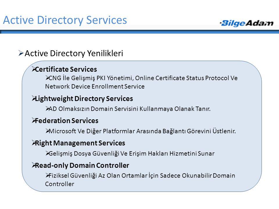  Active Directory Yenilikleri Active Directory Services  Certificate Services  CNG İle Gelişmiş PKI Yönetimi, Online Certificate Status Protocol Ve