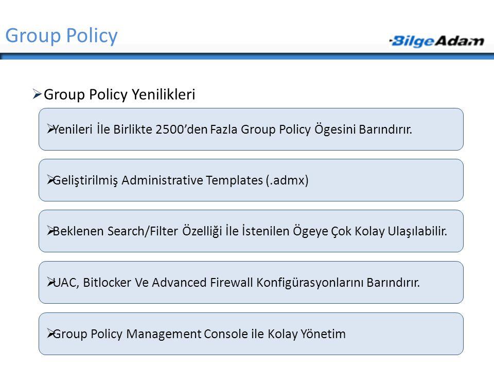  Group Policy Yenilikleri Group Policy  Yenileri İle Birlikte 2500'den Fazla Group Policy Ögesini Barındırır.  Geliştirilmiş Administrative Templat