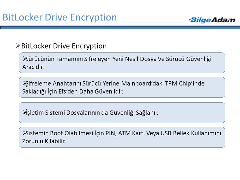  BitLocker Drive Encryption BitLocker Drive Encryption  Sürücünün Tamamını Şifreleyen Yeni Nesil Dosya Ve Sürücü Güvenliği Aracıdır.  Sistemin Boot